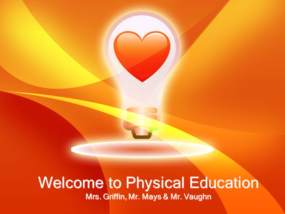 Welcome to Physical Education Mrs. Griffin, Mr. Mays & Mr. Vaughn