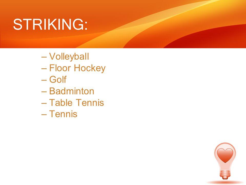STRIKING: –Volleyball –Floor Hockey –Golf –Badminton –Table Tennis –Tennis