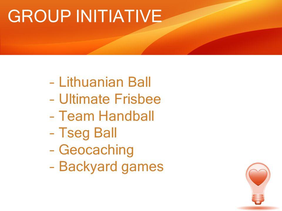 GROUP INITIATIVE –Lithuanian Ball –Ultimate Frisbee –Team Handball –Tseg Ball –Geocaching –Backyard games