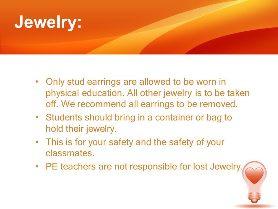 Only stud earrings are allowed to be worn in physical education.