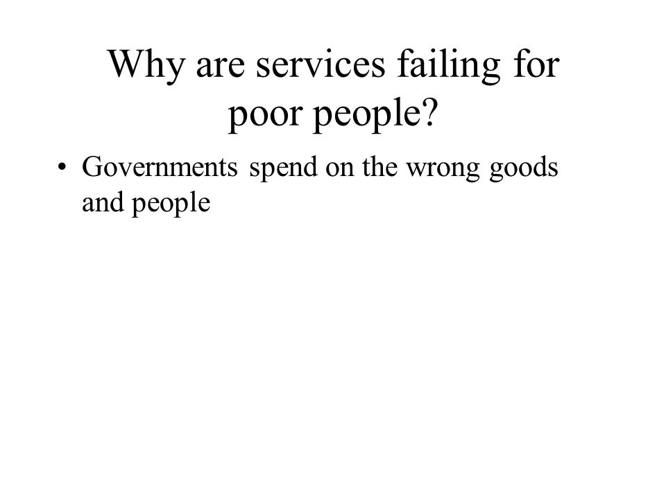 Why are services failing for poor people Governments spend on the wrong goods and people
