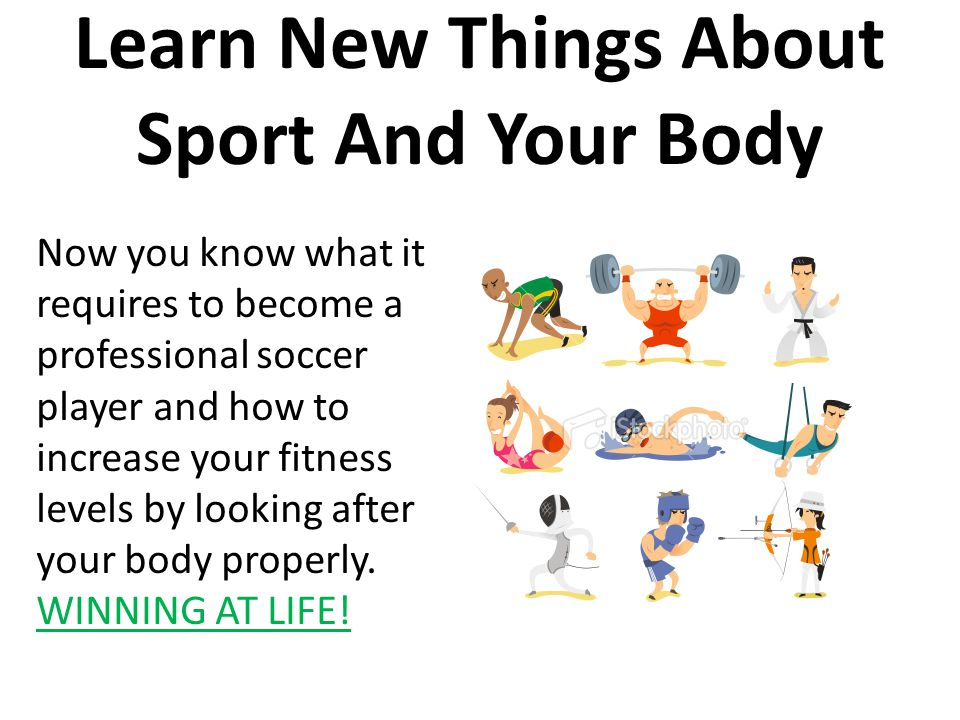 Learn New Things About Sport And Your Body Now you know what it requires to become a professional soccer player and how to increase your fitness levels by looking after your body properly.