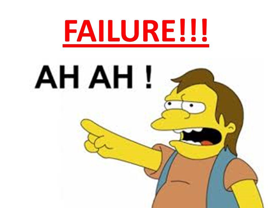 FAILURE!!!