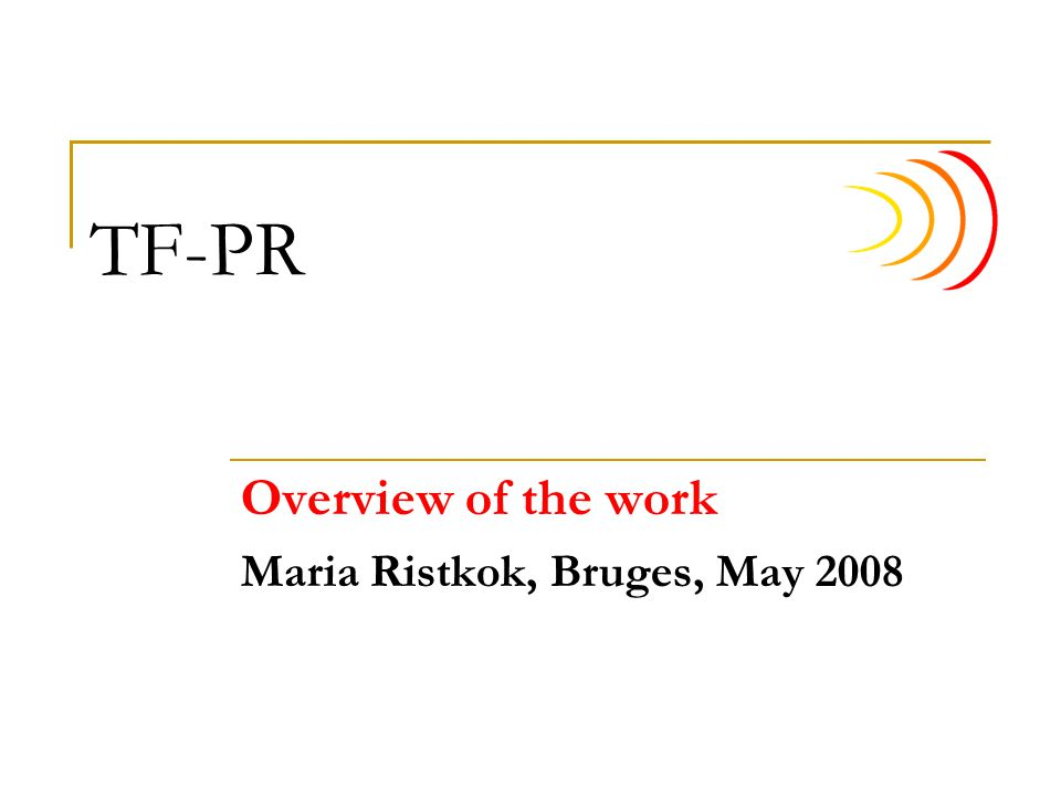 TF-PR Overview of the work Maria Ristkok, Bruges, May 2008