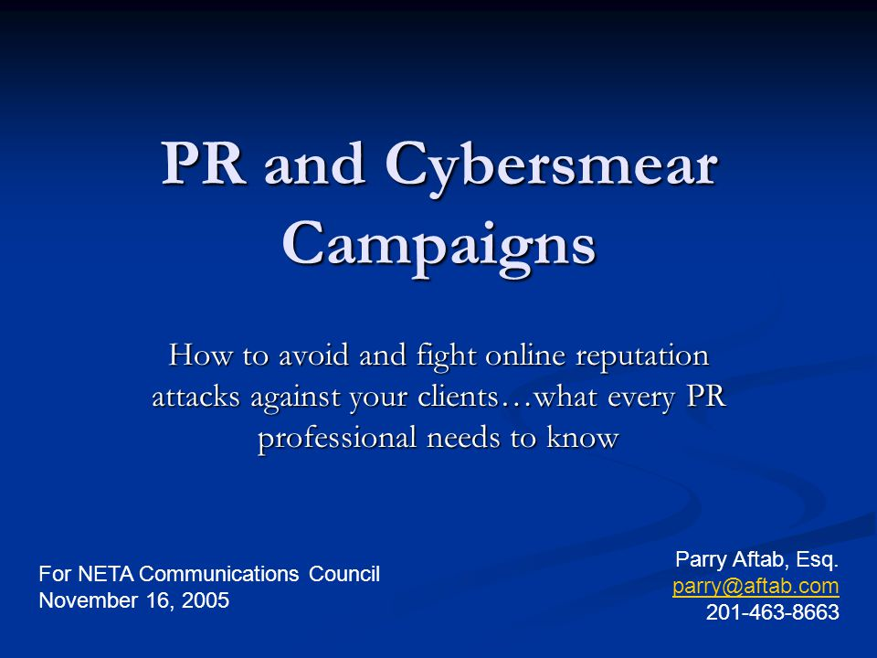 PR and Cybersmear Campaigns How to avoid and fight online reputation attacks against your clients…what every PR professional needs to know For NETA Co