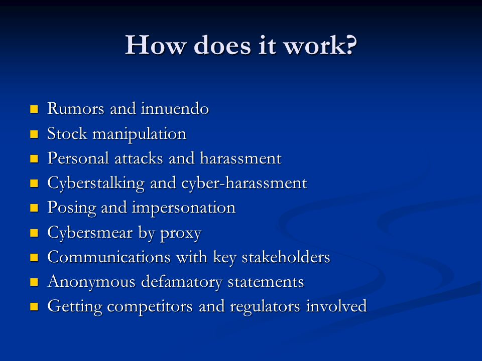 How does it work? Rumors and innuendo Rumors and innuendo Stock manipulation Stock manipulation Personal attacks and harassment Personal attacks and h