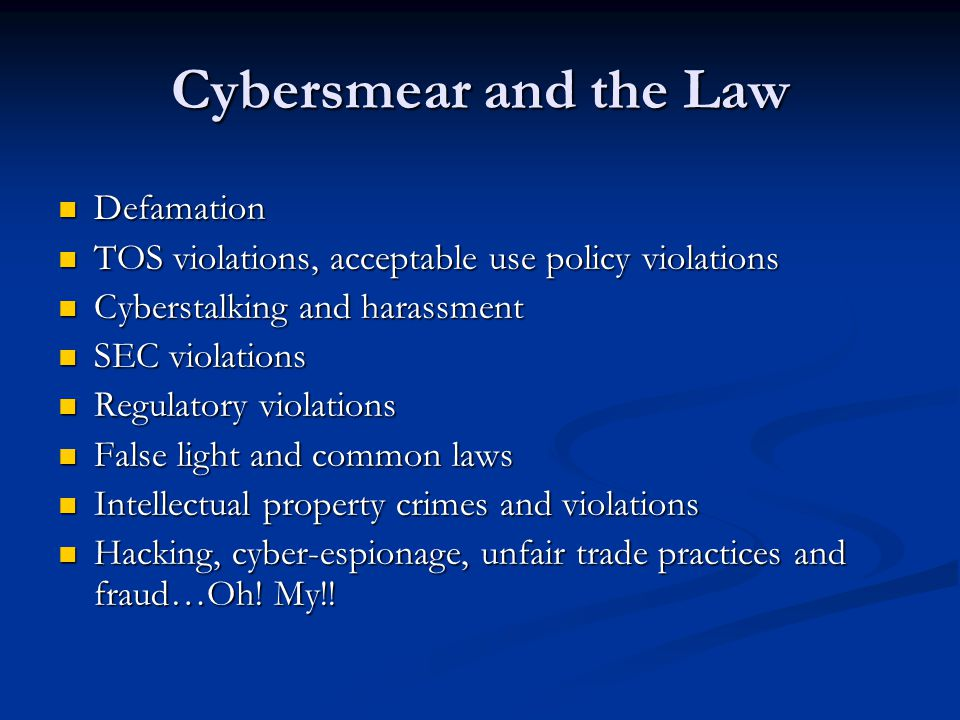 Cybersmear and the Law Defamation Defamation TOS violations, acceptable use policy violations TOS violations, acceptable use policy violations Cyberst