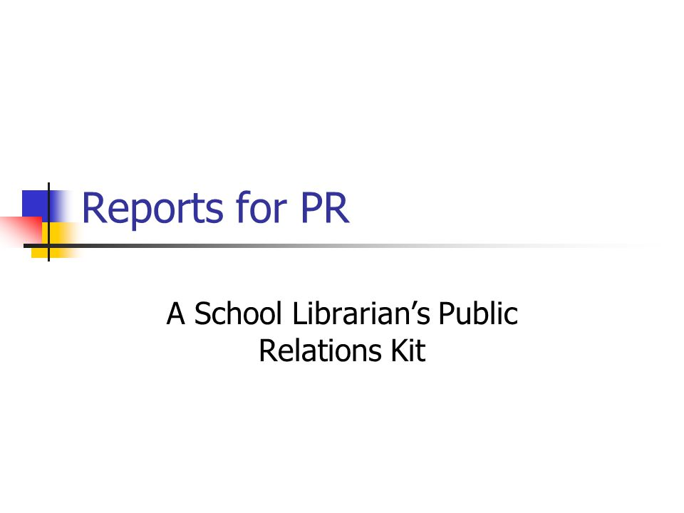 Reports for PR Keep a daily log or journal.Make time to collect data.