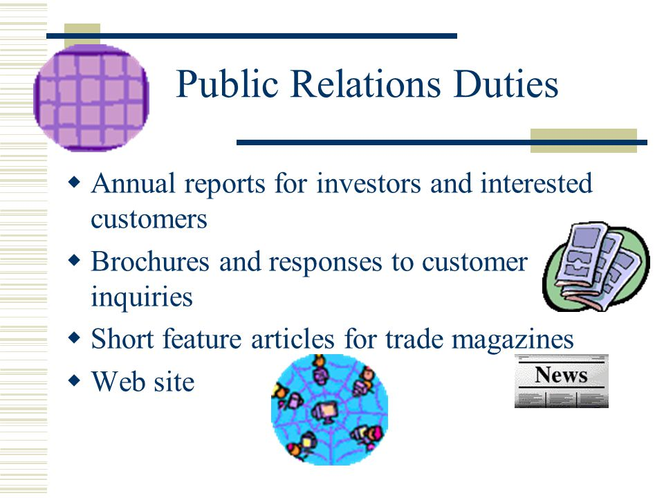 Public Relations Duties  Annual reports for investors and interested customers  Brochures and responses to customer inquiries  Short feature articl