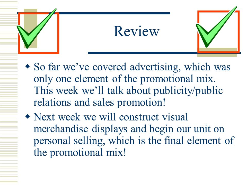 Review  So far we've covered advertising, which was only one element of the promotional mix. This week we'll talk about publicity/public relations an