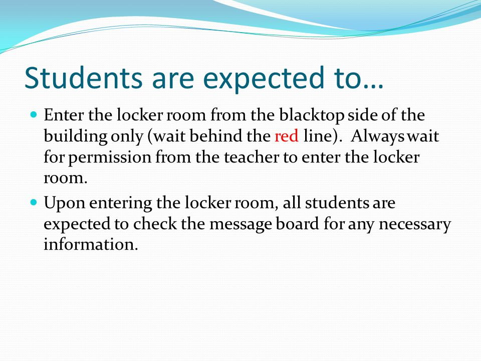 Students are expected to… Enter the locker room from the blacktop side of the building only (wait behind the red line).