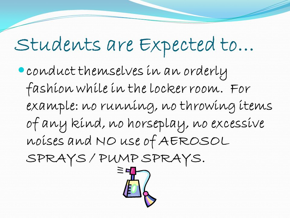 Students are Expected to… conduct themselves in an orderly fashion while in the locker room.