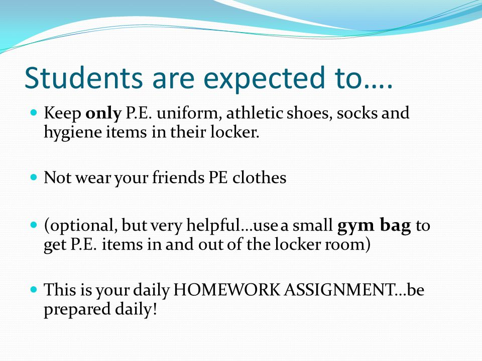 Students are expected to…. Keep only P.E.