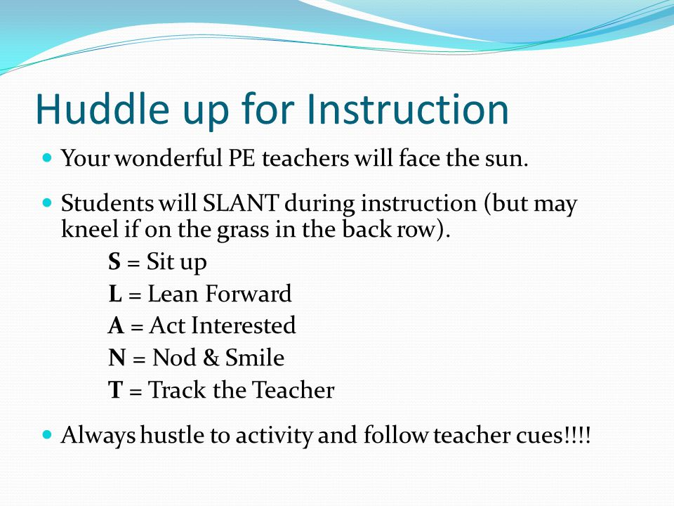 Huddle up for Instruction Your wonderful PE teachers will face the sun.