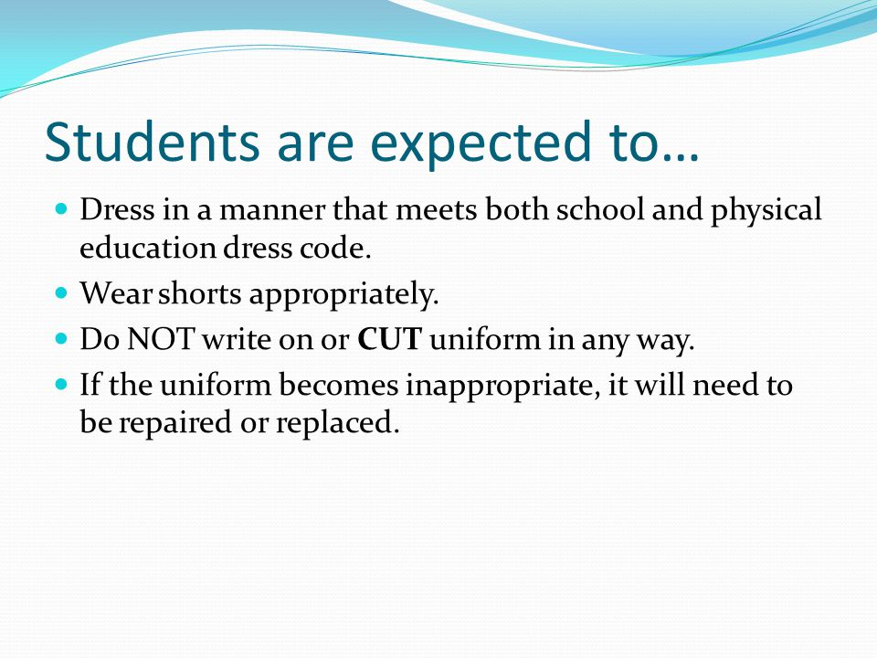 Students are expected to… Dress in a manner that meets both school and physical education dress code.