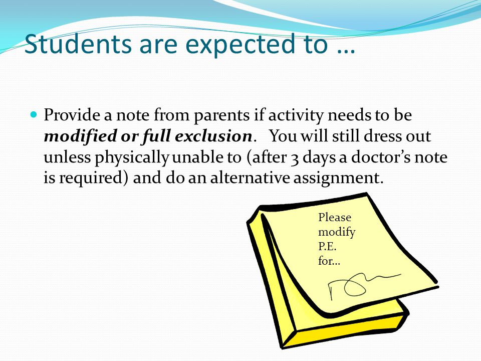 Students are expected to … Provide a note from parents if activity needs to be modified or full exclusion.