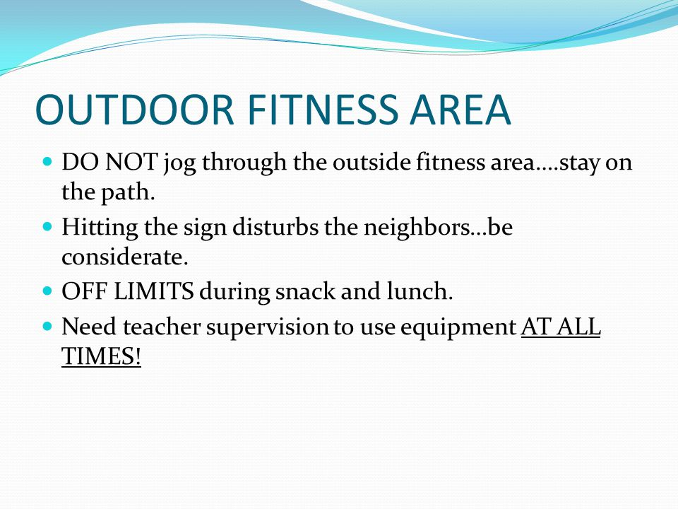 OUTDOOR FITNESS AREA DO NOT jog through the outside fitness area….stay on the path.