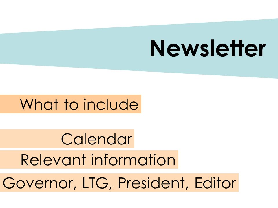 Newsletter Calendar Relevant information What to include Governor, LTG, President, Editor