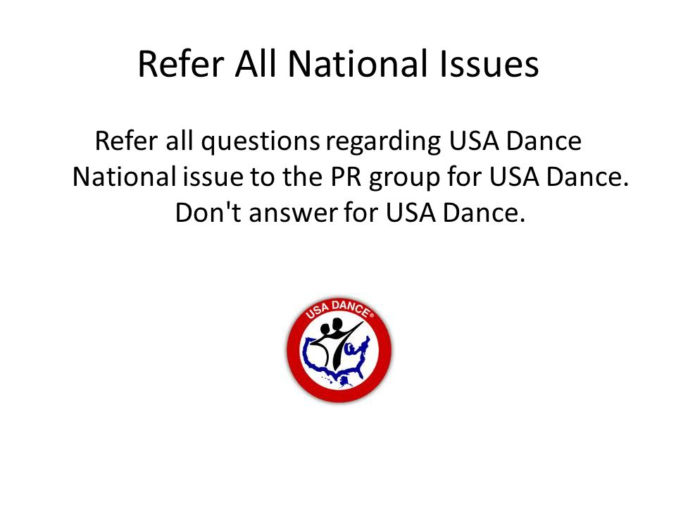 Refer All National Issues Refer all questions regarding USA Dance National issue to the PR group for USA Dance. Don't answer for USA Dance.