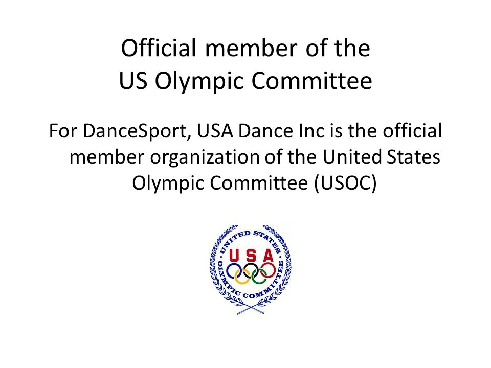 Official member of the US Olympic Committee For DanceSport, USA Dance Inc is the official member organization of the United States Olympic Committee (USOC)