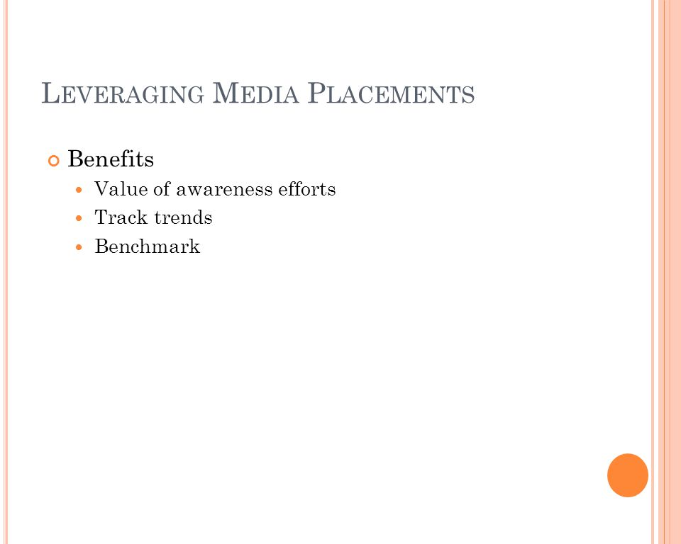 L EVERAGING M EDIA P LACEMENTS Benefits Value of awareness efforts Track trends Benchmark