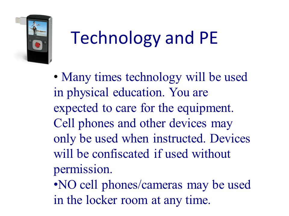 Technology and PE Many times technology will be used in physical education.