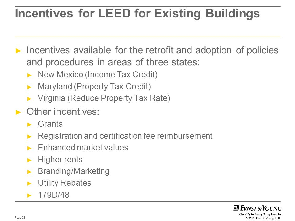 Page 28 © 2010 Ernst & Young LLP Incentives for LEED for Existing Buildings ► Incentives available for the retrofit and adoption of policies and proce