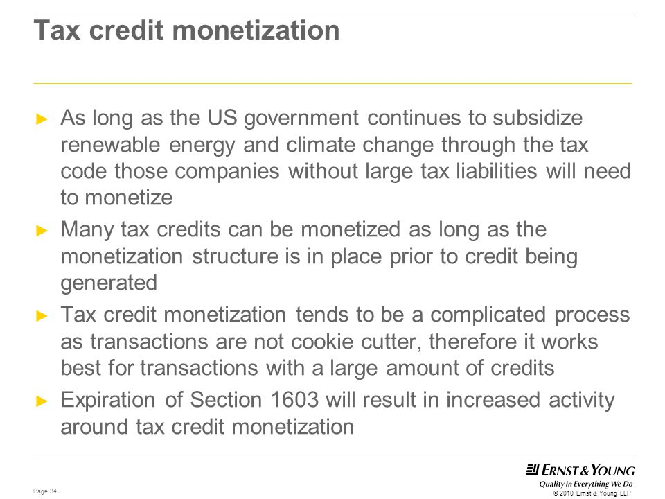 Page 34 © 2010 Ernst & Young LLP Tax credit monetization ► As long as the US government continues to subsidize renewable energy and climate change thr