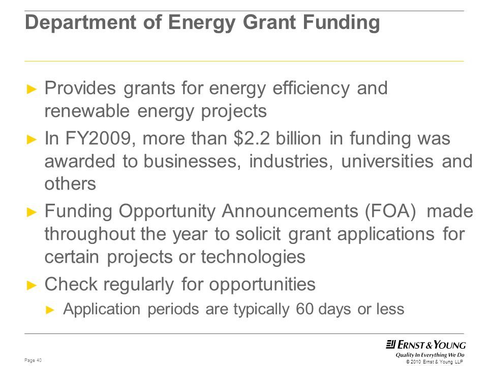 Page 40 © 2010 Ernst & Young LLP Department of Energy Grant Funding ► Provides grants for energy efficiency and renewable energy projects ► In FY2009,