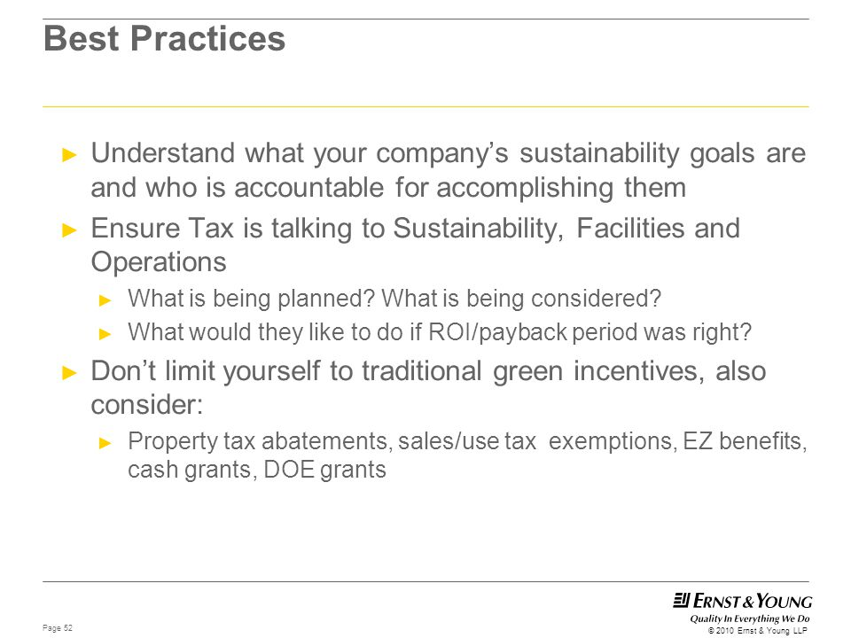 Page 52 © 2010 Ernst & Young LLP Best Practices ► Understand what your company's sustainability goals are and who is accountable for accomplishing the