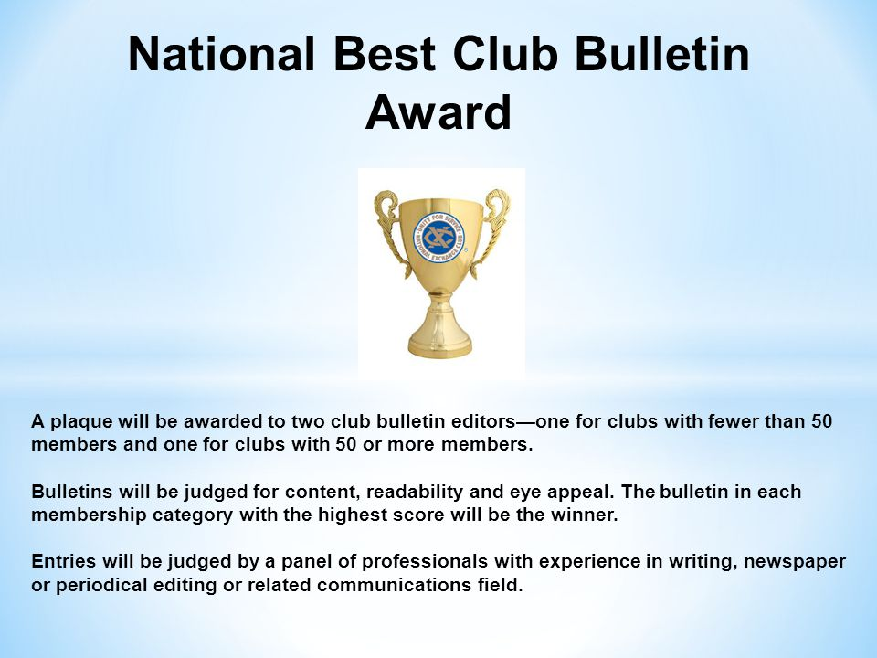 National Best Club Bulletin Award A plaque will be awarded to two club bulletin editors—one for clubs with fewer than 50 members and one for clubs wit