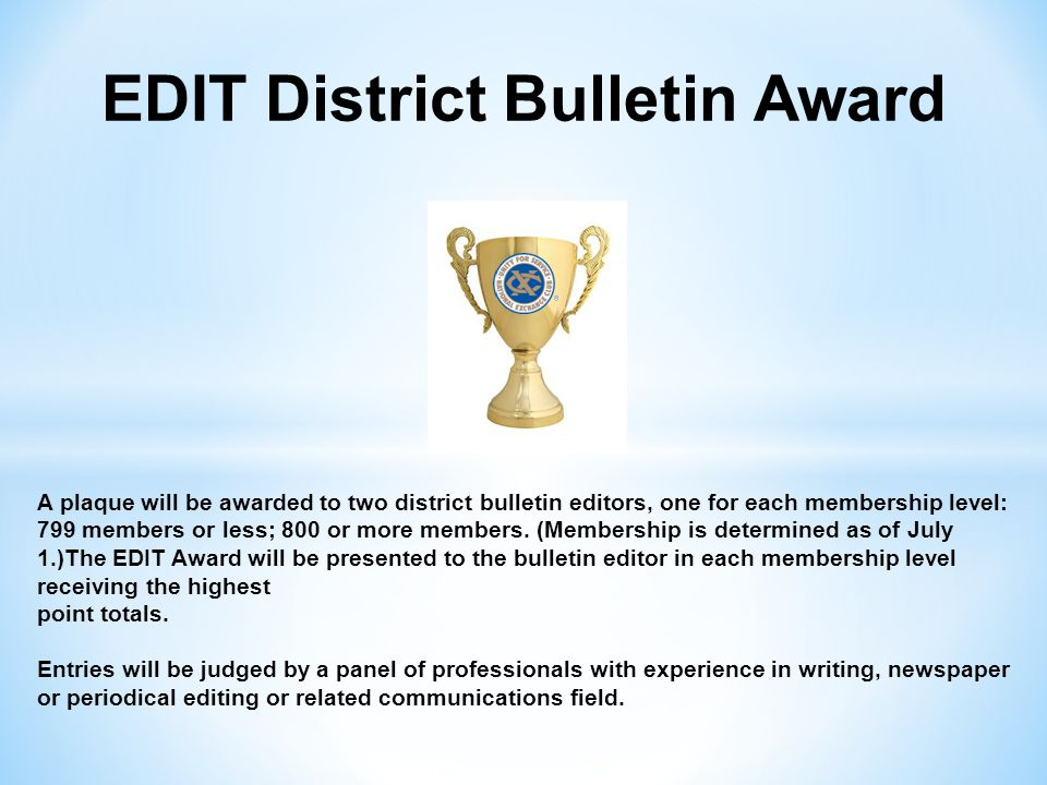 EDIT District Bulletin Award A plaque will be awarded to two district bulletin editors, one for each membership level: 799 members or less; 800 or more members.