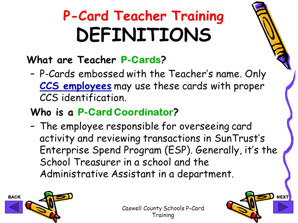 BACKNEXT Caswell County Schools P-Card Training P-Card Teacher Training DEFINITIONS What are Teacher P-Cards .
