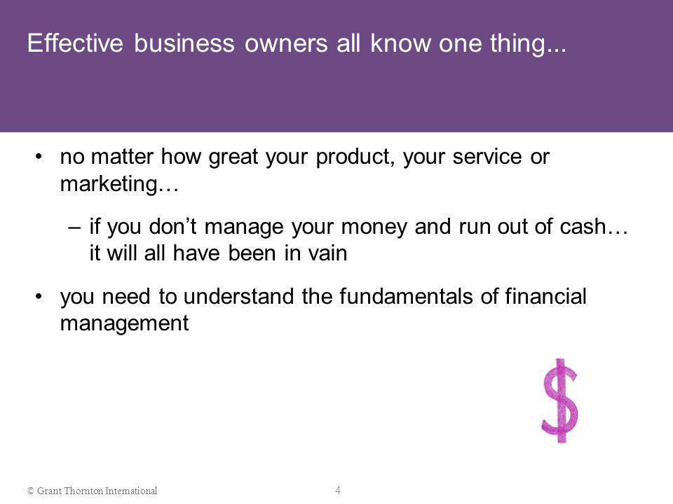 3 © Grant Thornton International Objectives an overview of the different tools derived from the financial information related to the decision-making process for current and future businesses relationship between the financial information (reporting, financial plans) and efficient business management highlights of world class business management tools