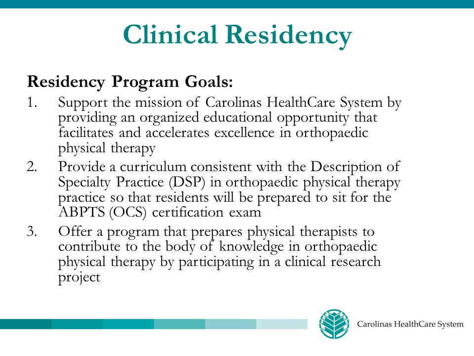 Clinical Residency Residency Program Goals: 1.Support the mission of Carolinas HealthCare System by providing an organized educational opportunity tha