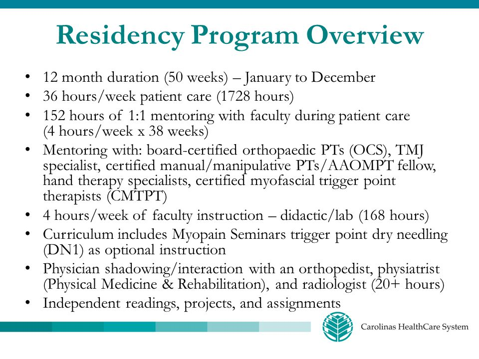 Residency Program Overview 12 month duration (50 weeks) – January to December 36 hours/week patient care (1728 hours) 152 hours of 1:1 mentoring with