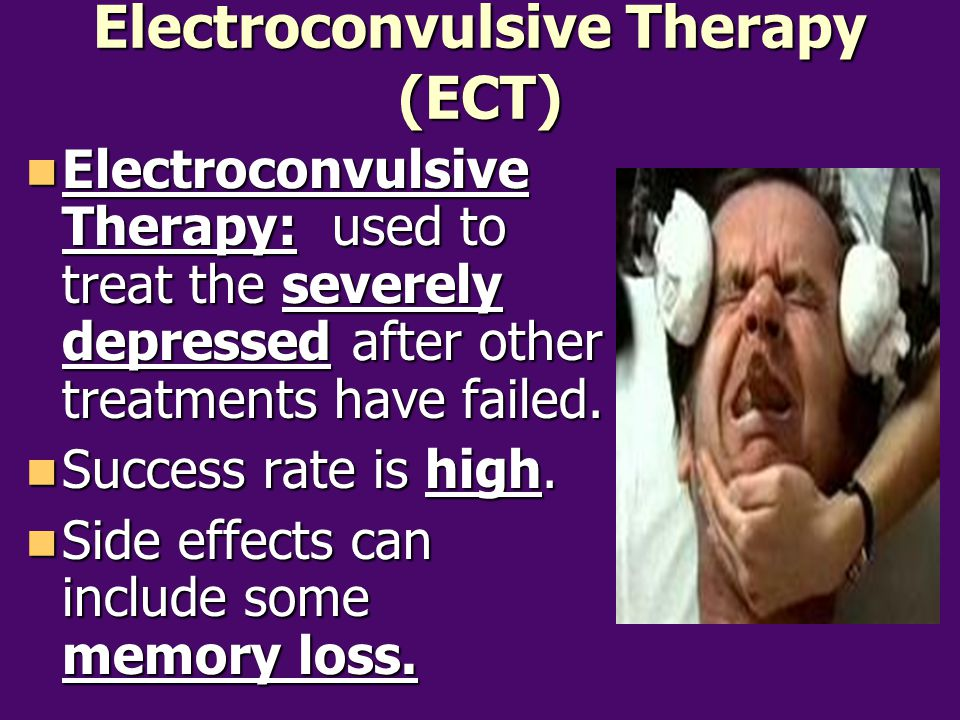 Electroconvulsive Therapy (ECT) Electroconvulsive Therapy: used to treat the severely depressed after other treatments have failed. Electroconvulsive