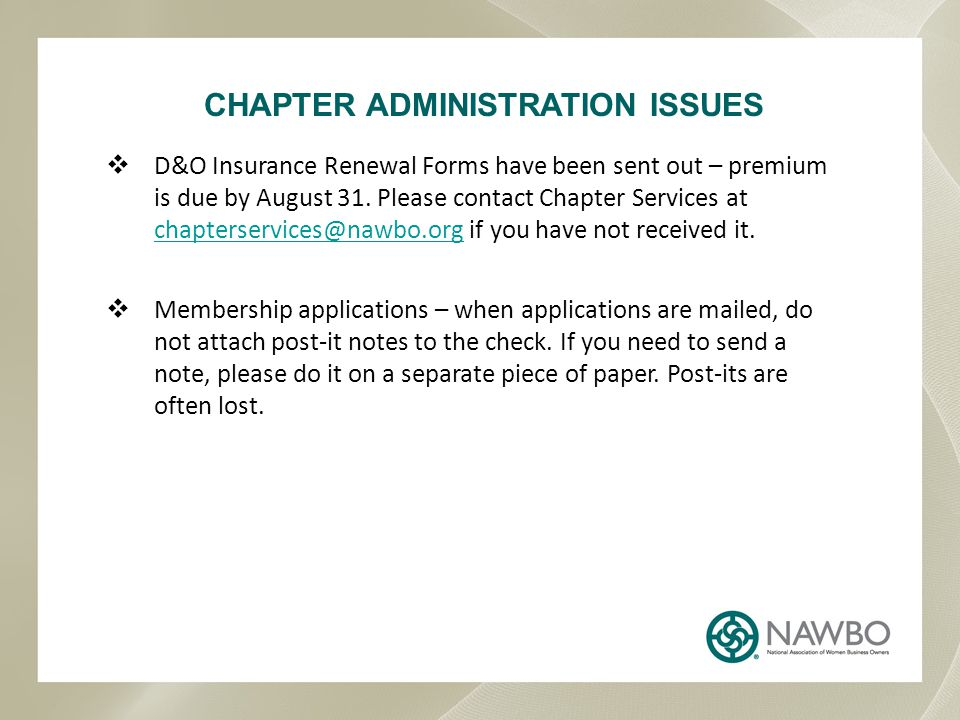 CHAPTER ADMINISTRATION ISSUES  D&O Insurance Renewal Forms have been sent out – premium is due by August 31.