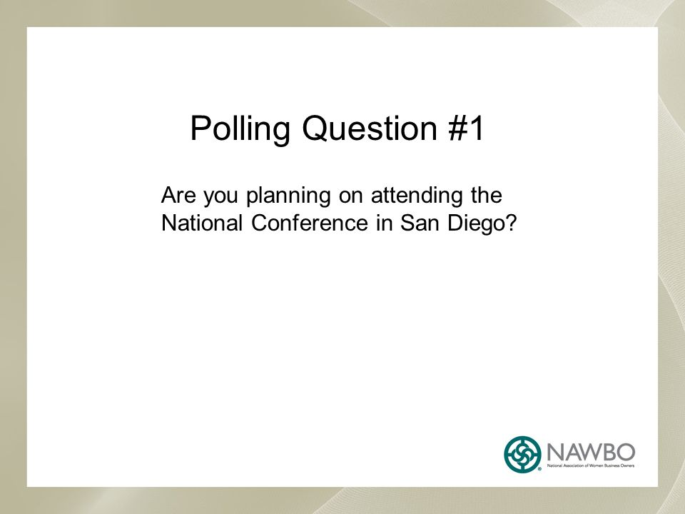 Polling Question #1 Are you planning on attending the National Conference in San Diego