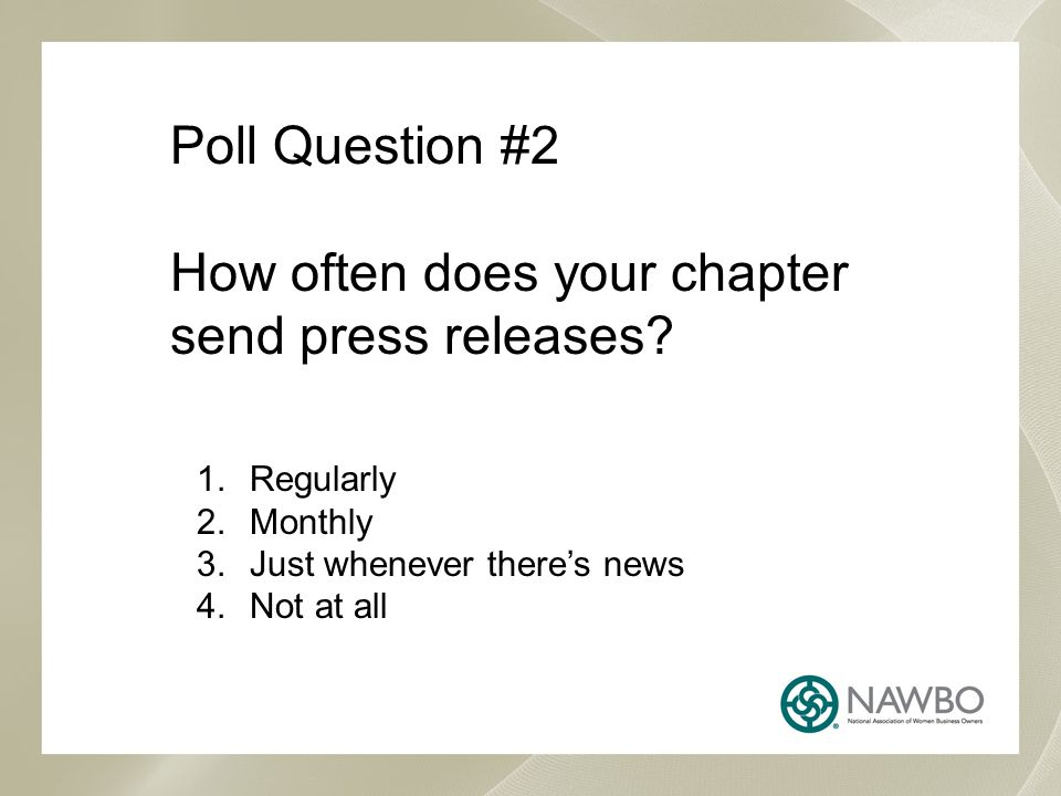 Poll Question #2 How often does your chapter send press releases.