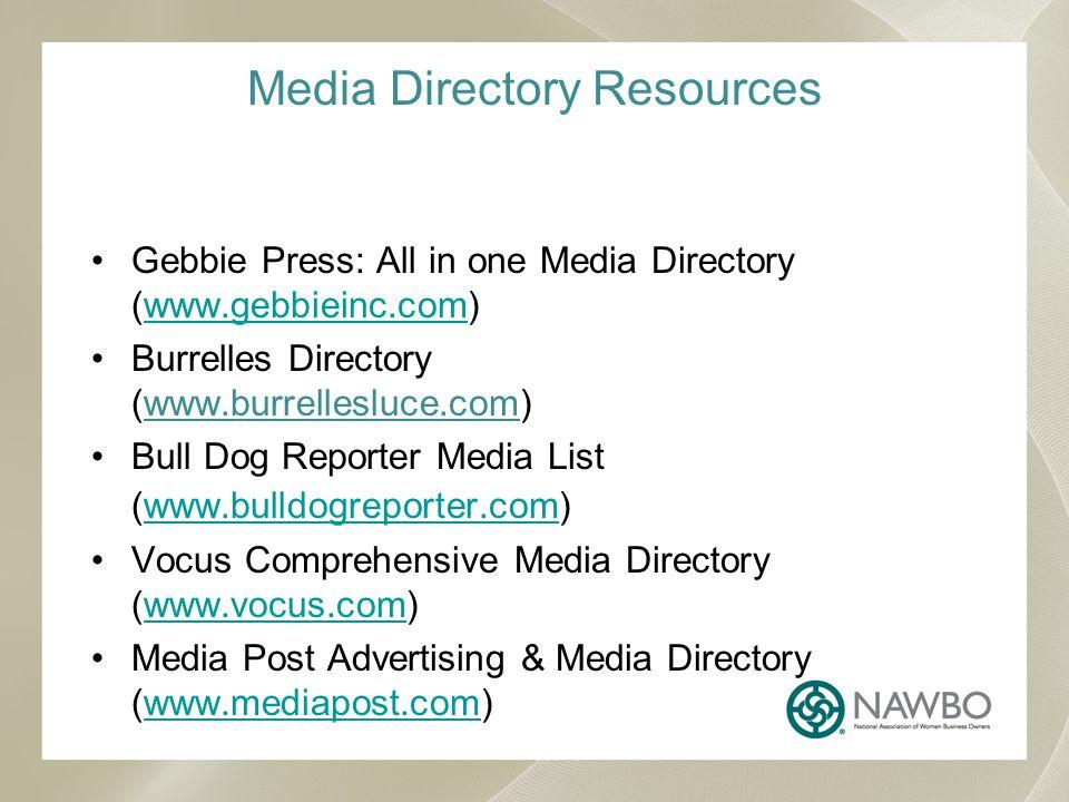 Media Directory Resources Gebbie Press: All in one Media Directory (www.gebbieinc.com)www.gebbieinc.com Burrelles Directory (www.burrellesluce.com) Bull Dog Reporter Media List (www.bulldogreporter.com)www.bulldogreporter.com Vocus Comprehensive Media Directory (www.vocus.com)www.vocus.com Media Post Advertising & Media Directory (www.mediapost.com)www.mediapost.com