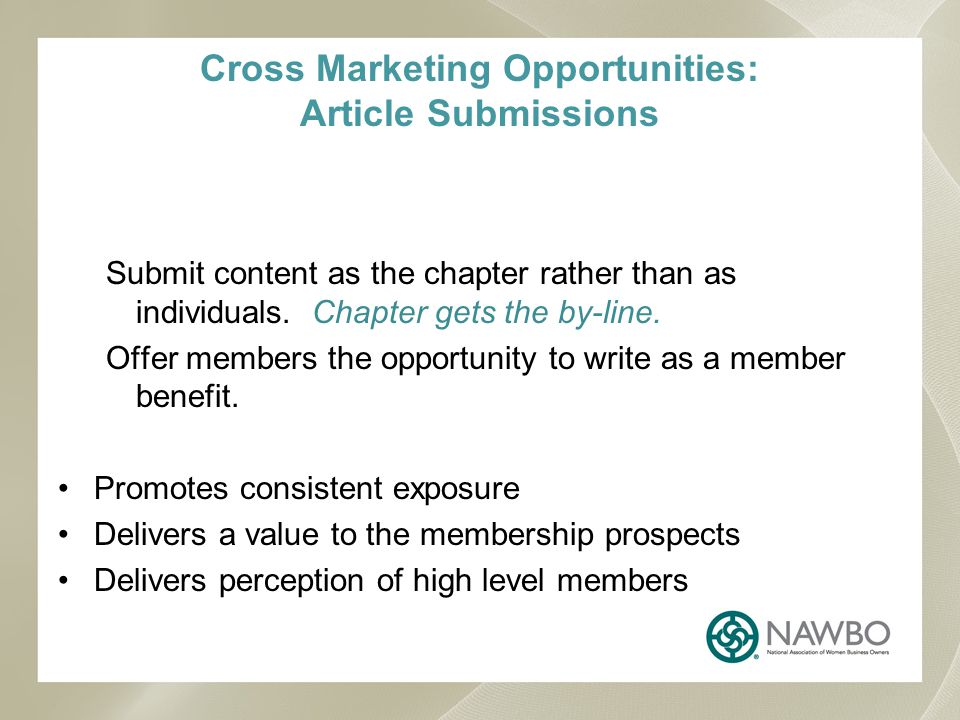 Cross Marketing Opportunities: Article Submissions Submit content as the chapter rather than as individuals.