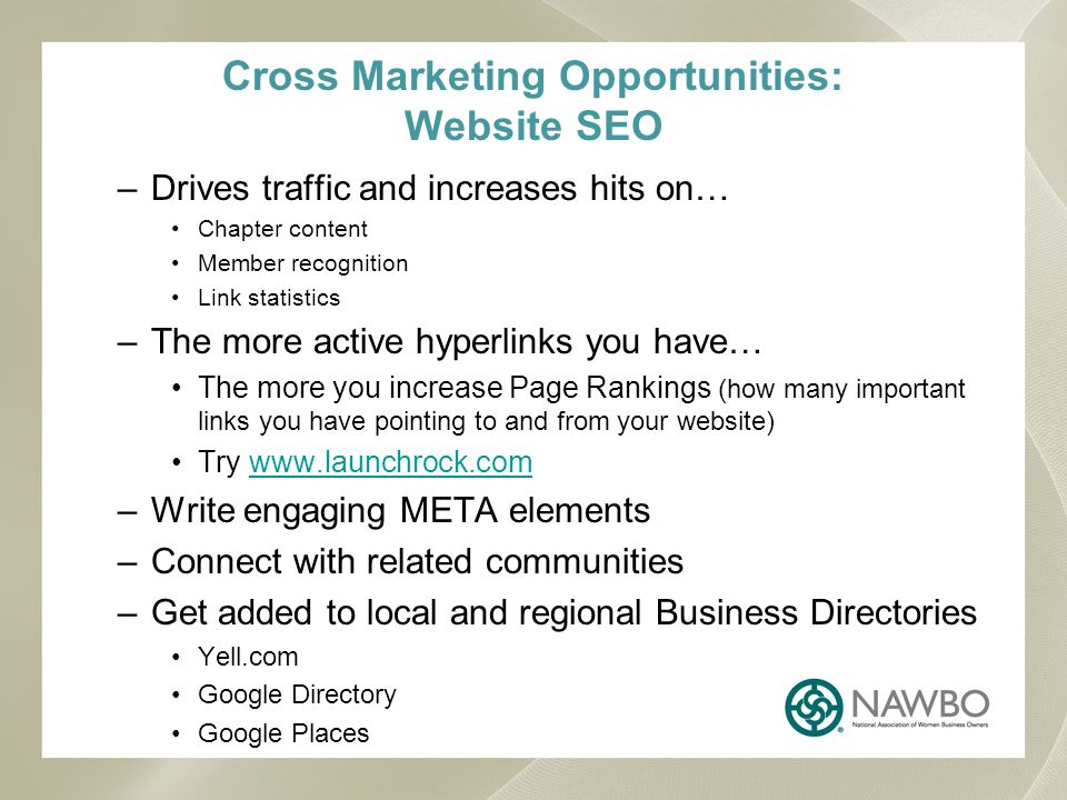 Cross Marketing Opportunities: Website SEO –Drives traffic and increases hits on… Chapter content Member recognition Link statistics –The more active hyperlinks you have… The more you increase Page Rankings (how many important links you have pointing to and from your website) Try www.launchrock.comwww.launchrock.com –Write engaging META elements –Connect with related communities –Get added to local and regional Business Directories Yell.com Google Directory Google Places