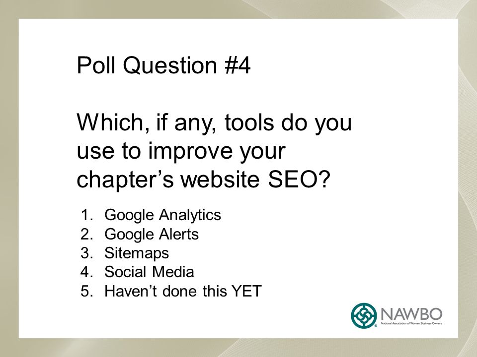 Poll Question #4 Which, if any, tools do you use to improve your chapter's website SEO.