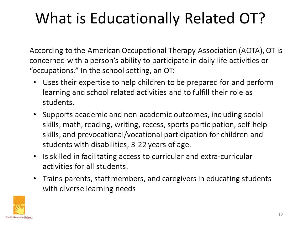 What is Educationally Related OT? According to the American Occupational Therapy Association (AOTA), OT is concerned with a person's ability to partic