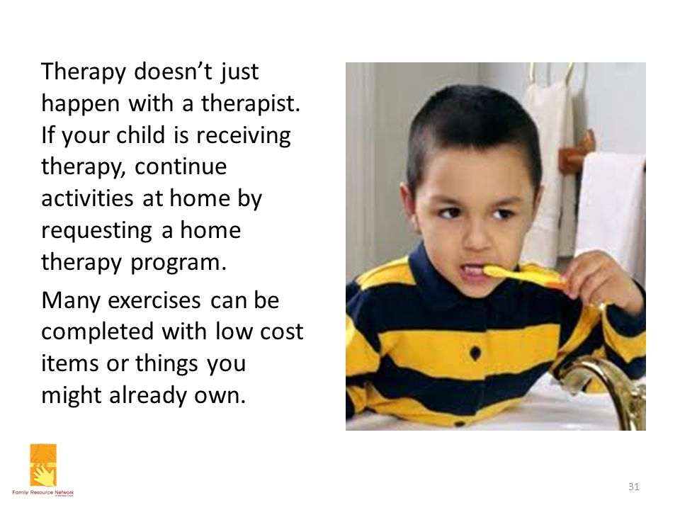 Therapy doesn't just happen with a therapist. If your child is receiving therapy, continue activities at home by requesting a home therapy program. Ma