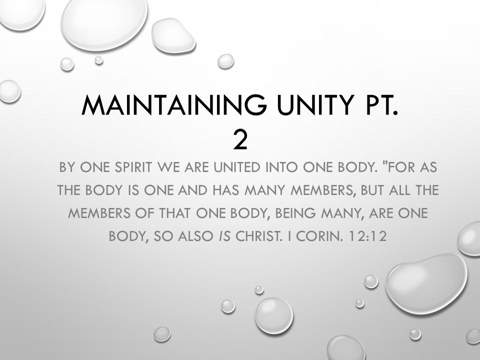 MAINTAINING UNITY PT. 2 BY ONE SPIRIT WE ARE UNITED INTO ONE BODY.