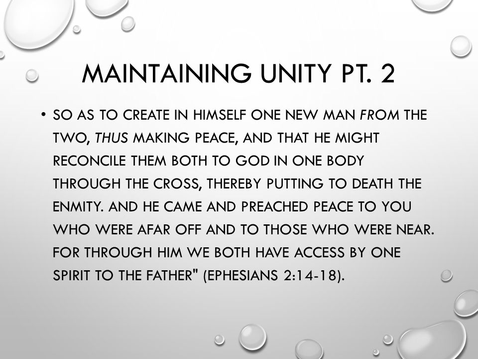 MAINTAINING UNITY PT. 2 SO AS TO CREATE IN HIMSELF ONE NEW MAN FROM THE TWO, THUS MAKING PEACE, AND THAT HE MIGHT RECONCILE THEM BOTH TO GOD IN ONE BO