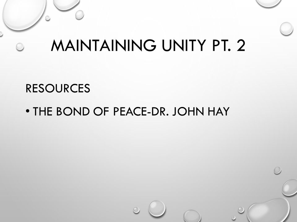 MAINTAINING UNITY PT. 2 RESOURCES THE BOND OF PEACE-DR. JOHN HAY