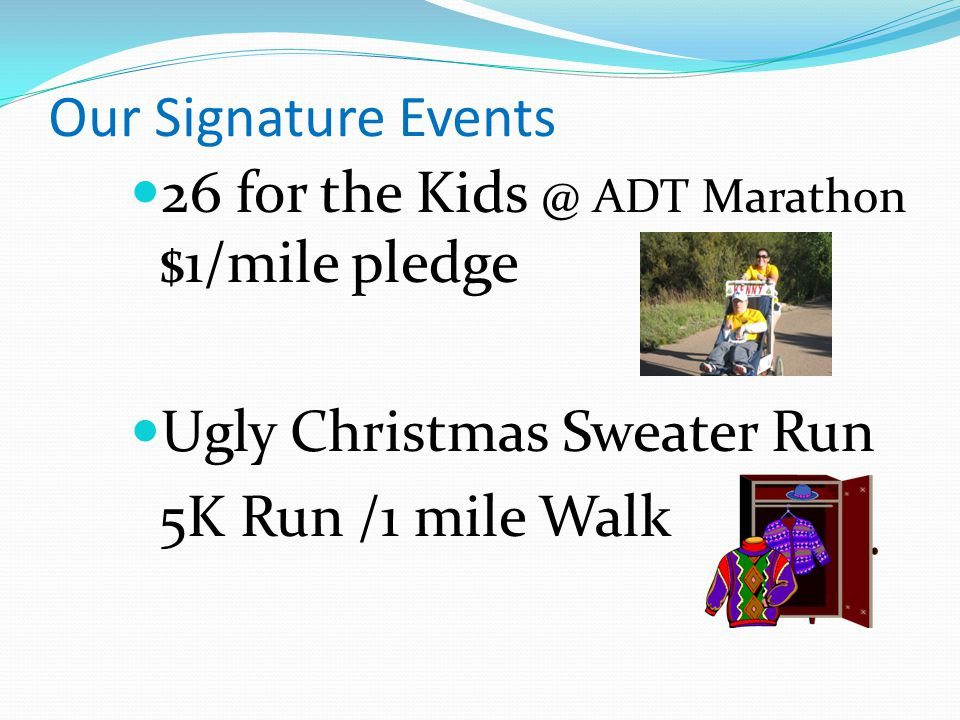 Our Signature Events 26 for the Kids @ ADT Marathon $1/mile pledge Ugly Christmas Sweater Run 5K Run /1 mile Walk